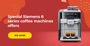 Special Siemens 6 series coffee machines offers